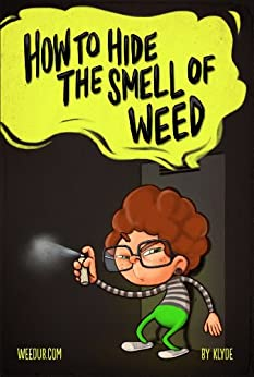How To Hide The Smell Of Weed (English Edition) di [Klyde]