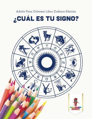 ¿Cuál Es Tu Signo? : Adulto Para Colorear Libro Zodiaco Edición
