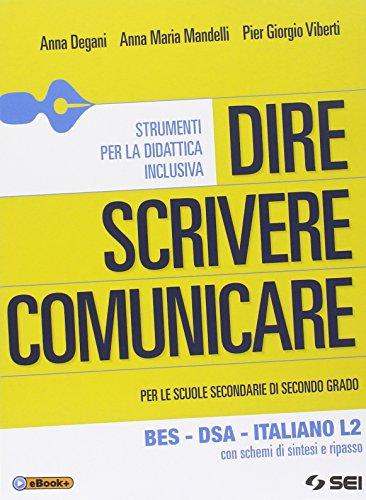 Dire scrivere comunicare. BES. DSA. Italiano L2. Con schemi di sintesi e ripasso. Per le Scuole superiori
