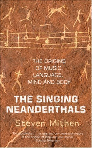 The Singing Neanderthals: The Origins of Music, Language, Mind and Body by Mithen, Prof Steven ( 2006 )