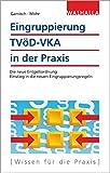 Eingruppierung TVöD-VKA in der Praxis: Die neue Entgeltordnung; Ein Einstieg in die neuen Eingruppierungsregeln