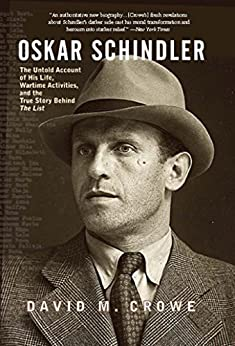 Oskar Schindler: The Untold Account of His Life, Wartime Activites, and the True Story Behind the List by [Crowe, David]