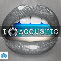 I Love Acoustic - Ministry of Sound [Explicit]
