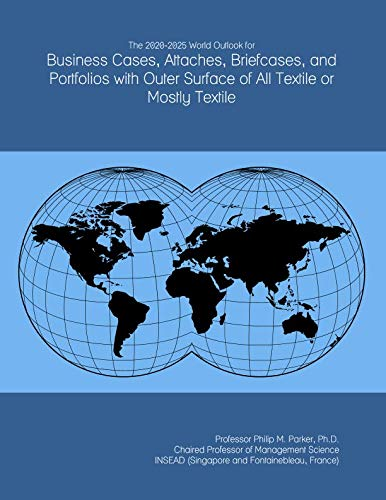 The 2020-2025 World Outlook for Business Cases, Attaches, Briefcases, and Portfolios with Outer Surface of All Textile or Mostly Textile - Business Portfolio Briefcase