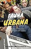Libros PDF Fauna Urbana Una critica despiadada de nuestra sociedad (PDF y EPUB) Descargar Libros Gratis