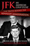 JFK - An American Coup Detat: The Truth Behind the Kennedy Assassination