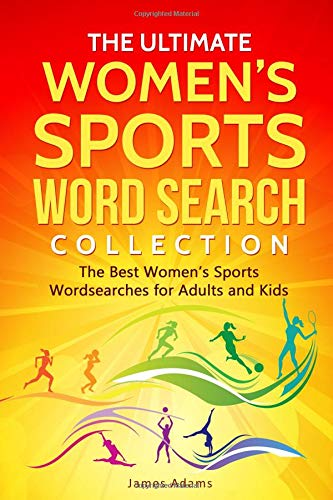 The Ultimate Women's Sports Word Search Collection: The Best Women's Sports Wordsearches for Adults and Kids