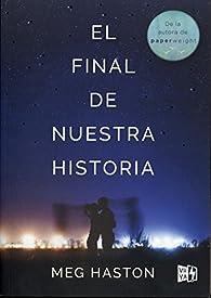El Final de Nuestra Historia par Meg Haston