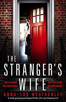The Stranger's Wife: A totally gripping psychological thriller with a jaw-dropping twist (English Edition) van [Weatherley, Anna-Lou]