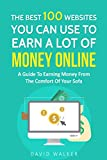 The Best 100 Websites You Can Use To Earn A Lot Of Money Online, A Guide To Earning Money From The Comfort Of Your Sofa: My Best Website To Earn A Lot ... (Life Of The Rich Book 2) (English Edition)