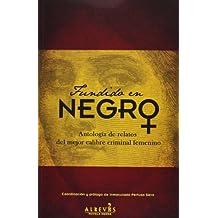 Fundido En Negro. Antología De Relatos Del Mejor Calibre Criminal Femenino (Novela Negra (alreves))