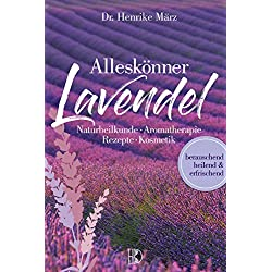 Alleskönner Lavendel: Naturheilkunde, Aromatherapie, Rezepte, Kosmetik