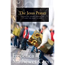 The Jesus Prayer: The Ancient Desert Prayer that Tunes the Heart to God (English Edition)