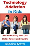 Technology Addiction in Kids: Are We Fiddling With Our Child's Future and Health?