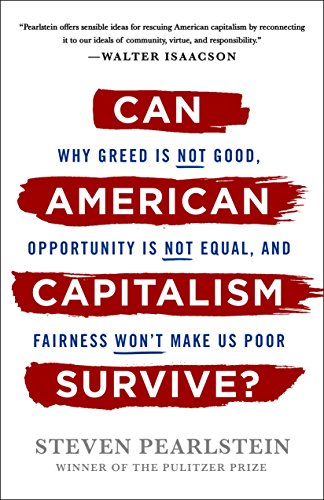 Can American Capitalism Survive?: Why Greed Is Not Good, Opportunity Is Not Equal, and Fairness Won't Make Us Poor (English Edition)
