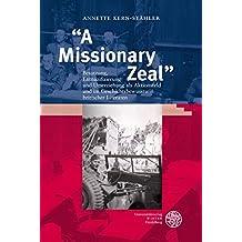 """""""A Missionary Zeal"""": Besatzung, Entnazifizierung und Umerziehung als Aktionsfeld und im Geschichtsbewusstsein britischer Literaten (Anglistische Forschungen)"""