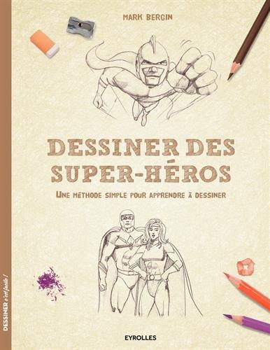 Dessiner des super-héros: Une méthode simple pour apprendre à dessiner. par Mark Bergin