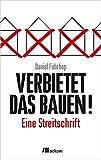 Verbietet das Bauen!: Eine Streitschrift - Daniel Fuhrhop