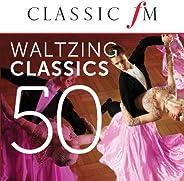 50 Waltzing Classics (By Classic FM)