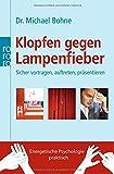 Klopfen gegen Lampenfieber: Sicher vortragen, auftreten, präsentieren (Energetische Psychologie praktisch) - Michael Bohne