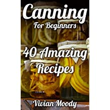 Canning For Beginners: 40 Amazing Recipes (English Edition)