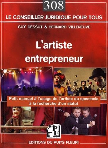 L'artiste entrepreneur: Manuel pratique et juridique à l'usage des artistes à la recherche d'un statut.