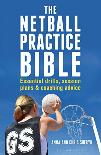The Netball Practice Bible: Essential Drills, Session Plans and Coaching Advice (English Edition)