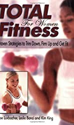Total Fitness for Women: Proven Strategies to Trim Down, Firm Up and Get Fit