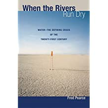 When the Rivers Run Dry: Water--The Defining Crisis of the Twenty-First Century