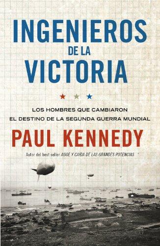 Ingenieros de la victoria: Los hombres que cambiaron el destino de la Segunda Guerra Mundial por Paul Kennedy