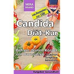 Candida Diät-Kur: Befreie deinen Körper von Darmpilzen! Ursachen – Symptome - Behandlung - Inkl. Rezepten