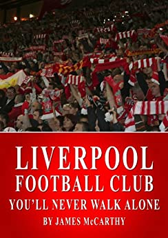 Liverpool FC - You'll Never Walk Alone (English Edition)