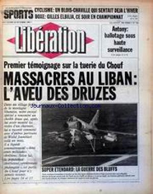 LIBERATION [No 742] du 10/10/1983 - CYCLISME - UN BLOIS-CHAVILLE QUI SANTAIT DEJA L'HIVER - BOXE - GILLES ELBILIA - ANTONY - BALLOTAGE SOUS HAUTE SURVEILLANCE - LA TUERIE DU CHOUF - MASSACRES AU LIBAN - L'AVEU DES DRUZES - SUPER ETENDARD.