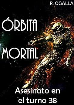 ÓRBITA MORTAL: ASESINATO EN EL TURNO TREINTA Y OCHO (ALIEN SPACE nº 3) (Spanish Edition) by [OGALLA, R.]