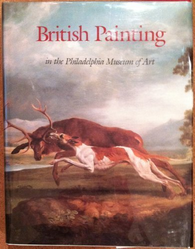 British Painting in the Philadelphia Museum of Art: From the Seventeenth Through the Nineteenth Century 1st edition by Dorment, Richard (1986) Hardcover