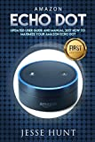 Amazon Echo Dot: Updated User Guide and Manual 2017 How to Maximize your Amazon Echo Dot (Amazon Dot, Amazon Echo, Amazon Alexa, Amazon Tap, Amazon Fire ... Tablet, Amazon Speaker) (English Edition)