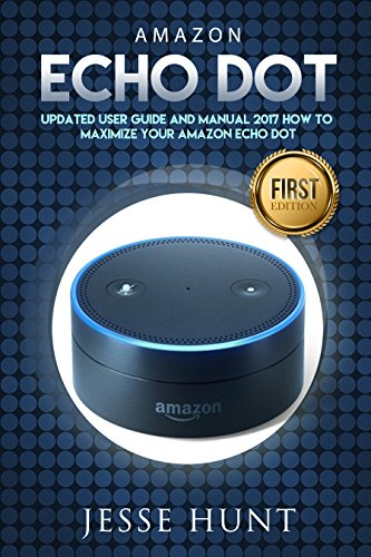 amazon-echo-dot-updated-user-guide-and-manual-2017-how-to-maximize-your-amazon-echo-dot-amazon-dot-a