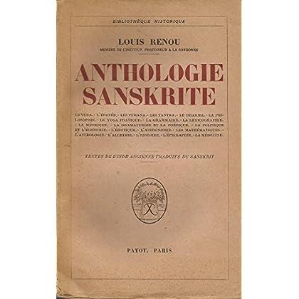 Anthologie sanskrite. le veda. L'epopee. Les puranra. Les tantra. Le dharma. La philosophie. Le yoga pratique