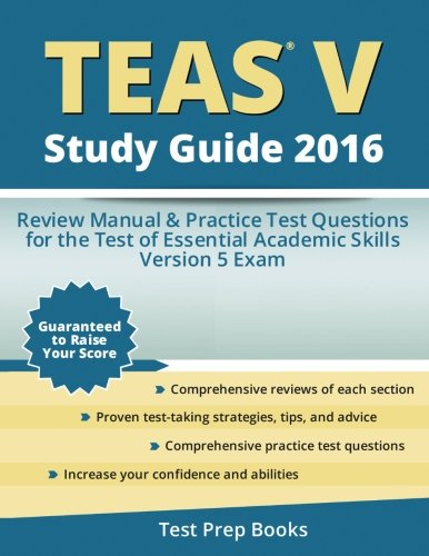 TEAS V Study Guide 2016: Review Manual & Practice Test Questions for the TEAS Version 5 Exam