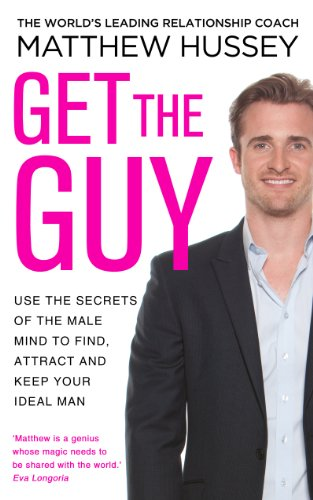 Get the Guy: Use the Secrets of the Male Mind to Find, Attract and Keep Your Ideal Man por Matthew Hussey