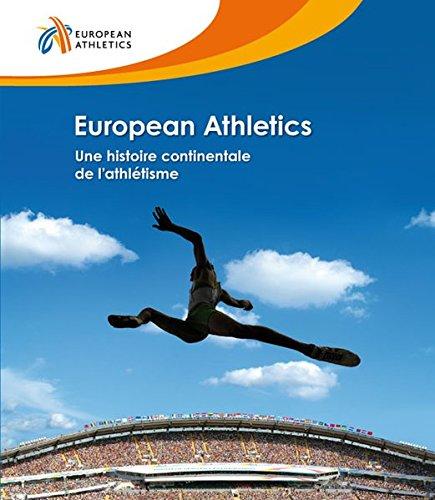 European Athletics: Une histoire continentale de l'athlétisme -