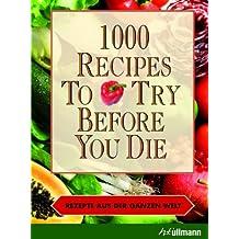 1000 recipes to try before you die - Rezepte aus der ganzen Welt