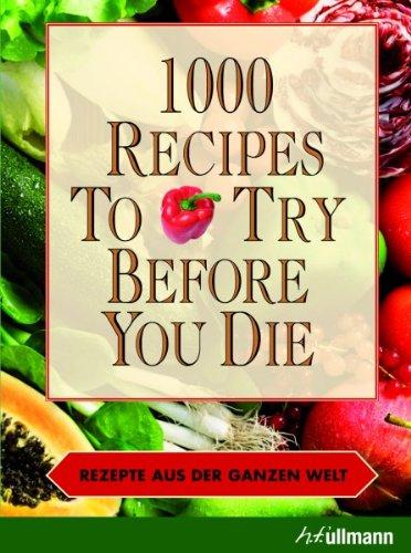 Preisvergleich Produktbild 1000 recipes to try before you die - Rezepte aus der ganzen Welt