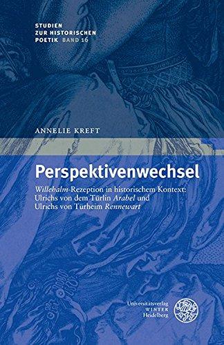 Perspektivenwechsel: 'Willehalm'-Rezeption in historischem Kontext: Ulrichs von dem Türlin 'Arabel' und Ulrichs von Türheim 'Rennewart' (Studien zur historischen Poetik, Band 16)
