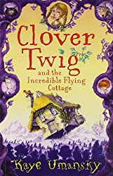 Clover Twig and the Incredible Flying Cottage