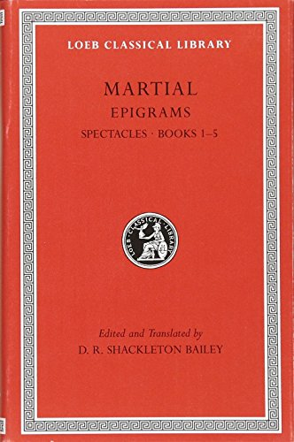 Epigrams, Volume I - Spectacles, Books 1-5 (Loeb Classical Library)
