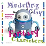 Fantasy Characters: Easy-to-Follow Clay-Making Projects in Simple Steps (Modeling Clay Books) by Bernadette Cuxart (2013-08-01)