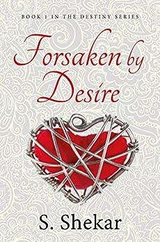 Forsaken by Desire (Destiny Book 1) by [Shekar, S]