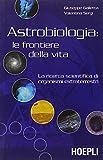 Astrobiologia: le frontiere della vita. La ricerca scientifica di organismi extraterrestri