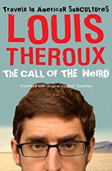 The Call of the Weird: Travels in American Subcultures by [Theroux, Louis]